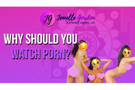 Why should you watch porn?
