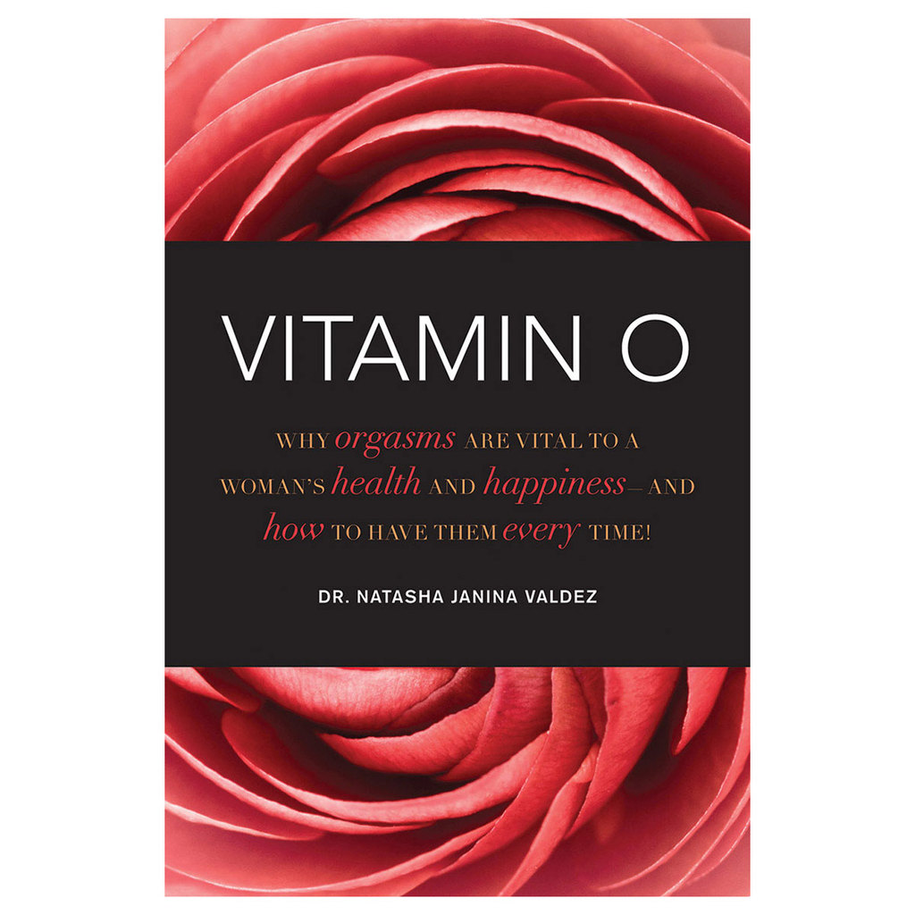 Vitamin O: Why Orgasms Are Vital to a Woman`s Health and Happiness