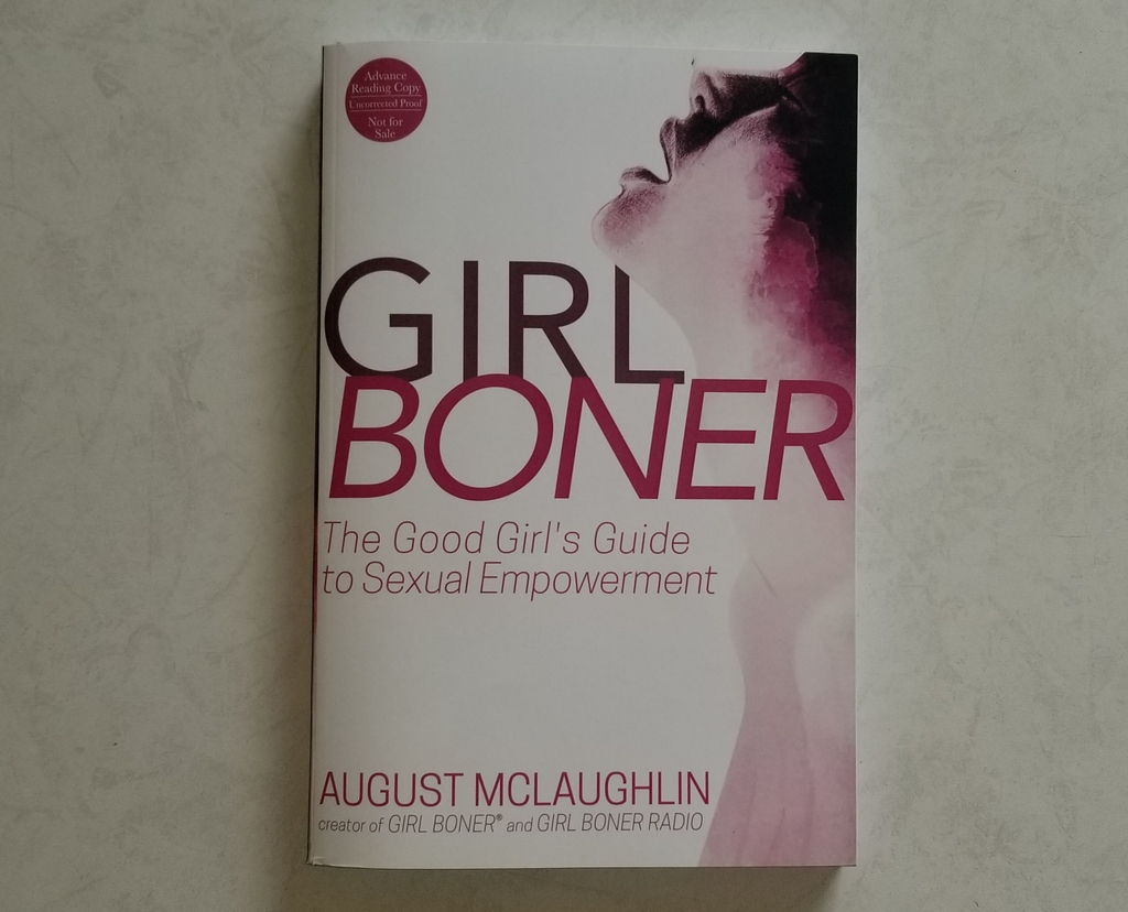 Girl Boner: A good Girl's Guide to Sexual Empowerment by August Mclaughlin