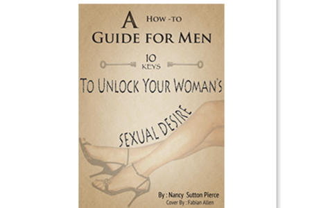 10 Keys for Men - How to Unlock Your Woman's Sexual Desire - 1st Edition