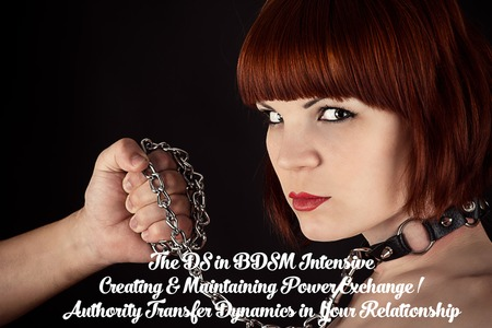 The DS in BDSM Intensive: Creating and Maintaining Your Power Exchange Dynamic and Relationship